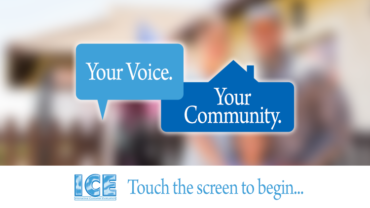 Interactive Customer Evaluation (ICE) Screen Saver: Your Voice. Your Community.
