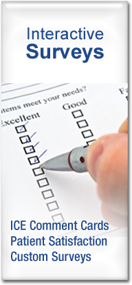 Interactive Surveys: ICE Comment Cards, Patient Satisfaction, Custom Surveys