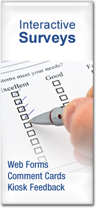 Interactive Surveys: Web Forms, Comment Cards, Kiosk Feedback